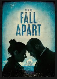 How to fall apart : a true love story