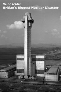 Windscale: Britain's Biggest Nuclear Disaster