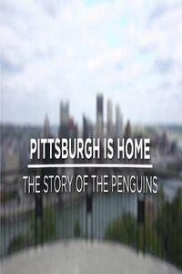 Pittsburgh is Home: The Story of the Penguins