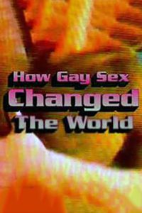 How Gay Sex Changed the World