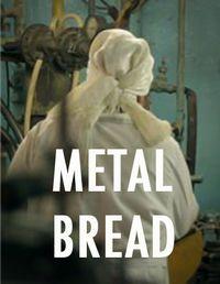 Metal Bread