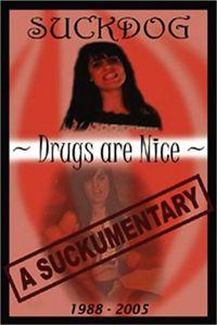 Suckdog: Drugs Are Nice - A Suckumentary 1988-2005