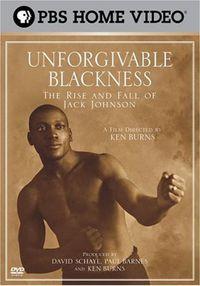 Unforgivable Blackness: The Rise and Fall of Jack Johnson